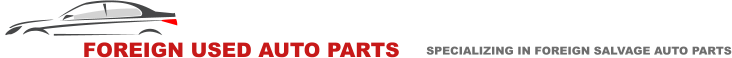 ALPHA FOREIGN USED AUTO PARTS    SPECIALIZING IN FOREIGN SALVAGE AUTO PARTS